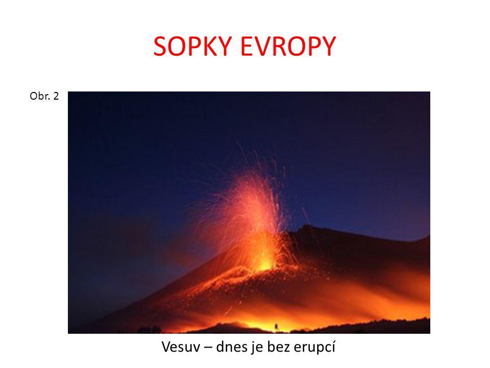 SOPKY EVROPY Obr. 2 Vesuv – dnes je bez erupcí