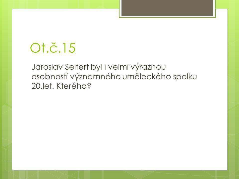 Ot.č.15 Jaroslav Seifert byl i velmi výraznou osobností významného uměleckého spolku 20.let.