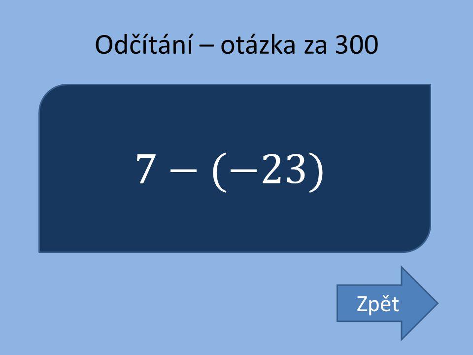 Odčítání – otázka za 300 7−(−23) Zpět