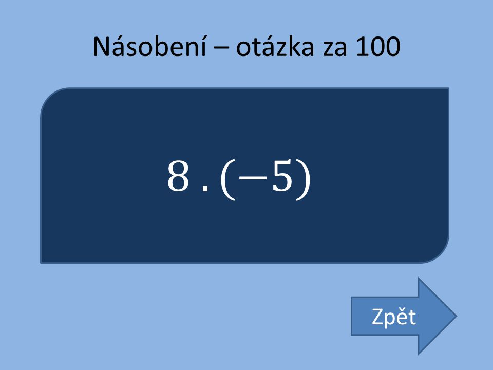 Násobení – otázka za 100 8 . (−5) Zpět