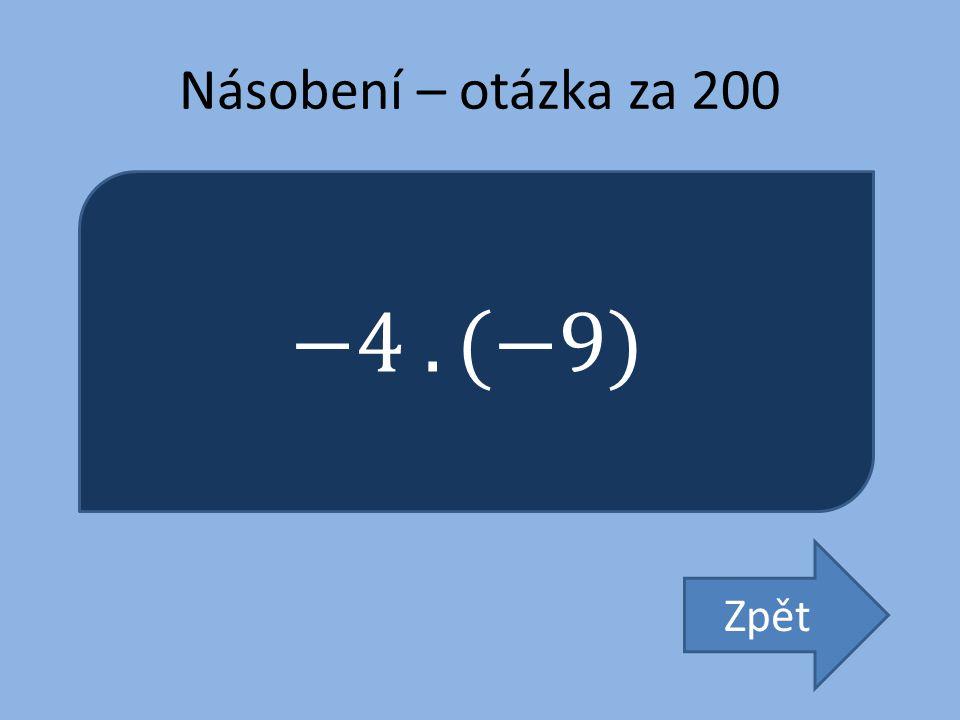 Násobení – otázka za 200 −4 . (−9) Zpět
