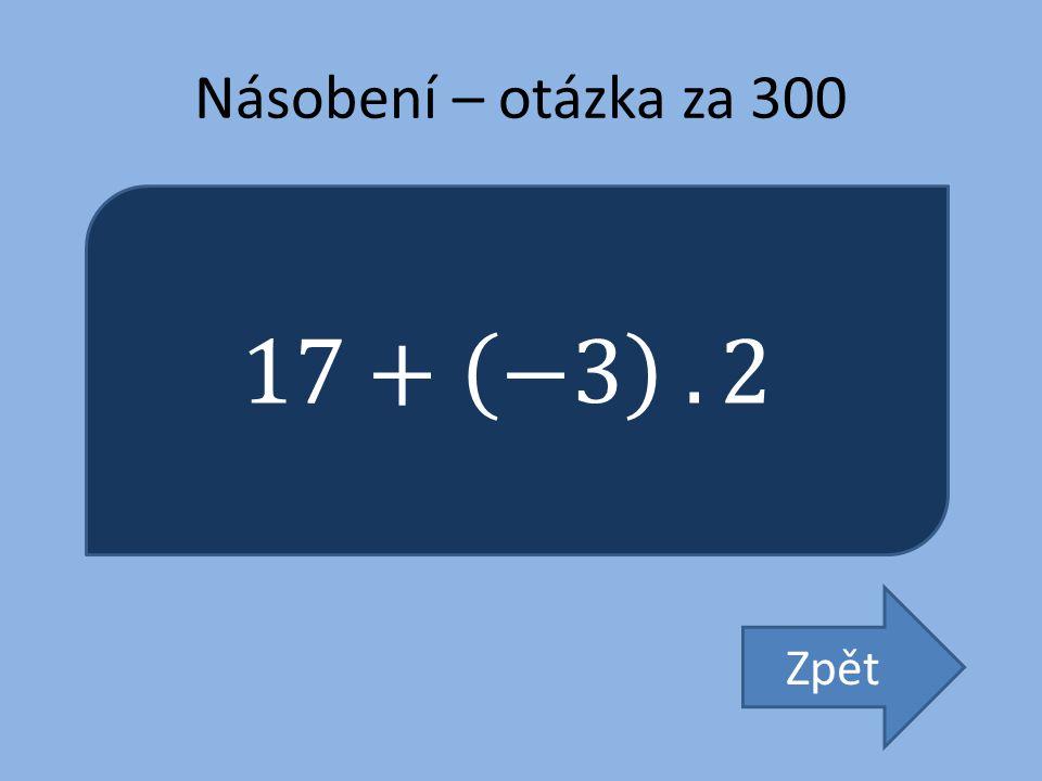 Násobení – otázka za 300 17+ −3 . 2 Zpět