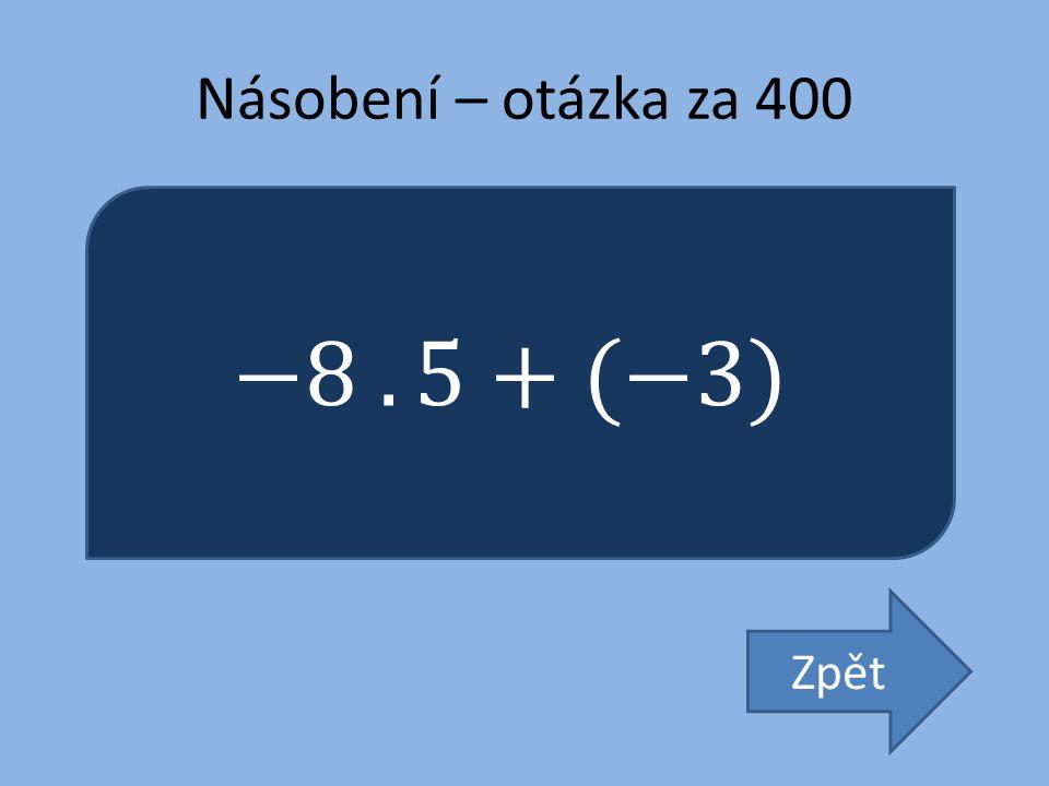 Násobení – otázka za 400 −8 . 5+(−3) Zpět