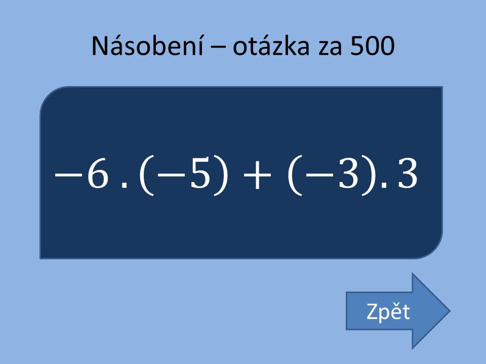 Násobení – otázka za 500 −6 . −5 + −3 . 3 Zpět