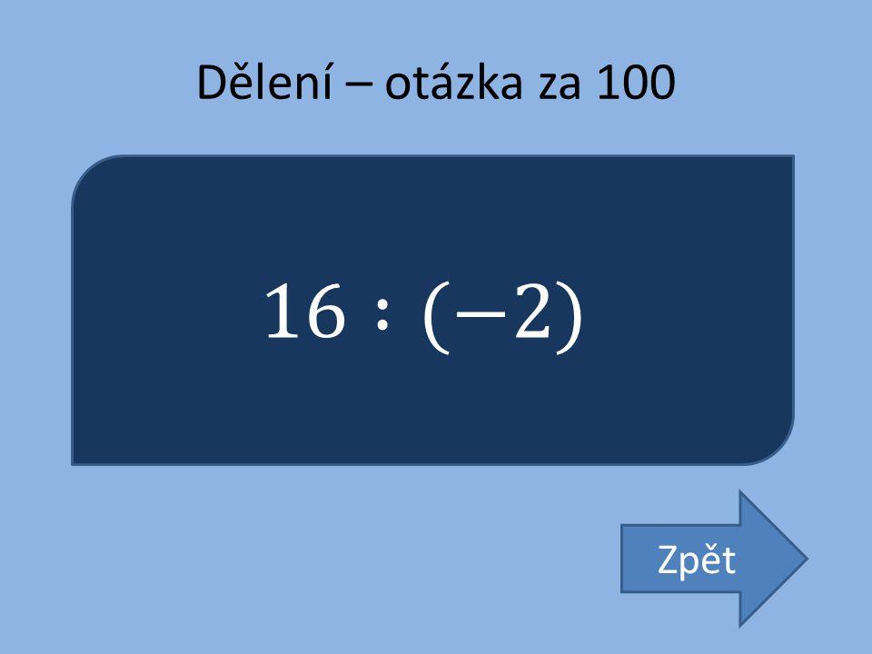 Dělení – otázka za 100 16 :(−2) Zpět