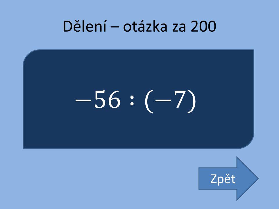 Dělení – otázka za 200 −56 :(−7) Zpět