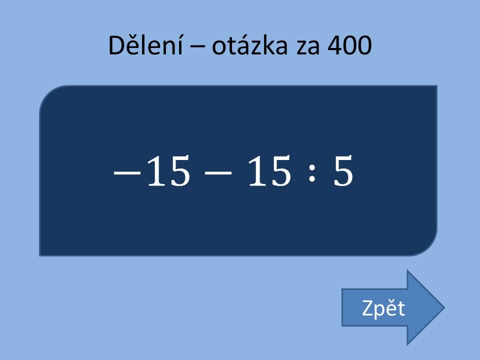 Dělení – otázka za 400 −15−15 :5 Zpět