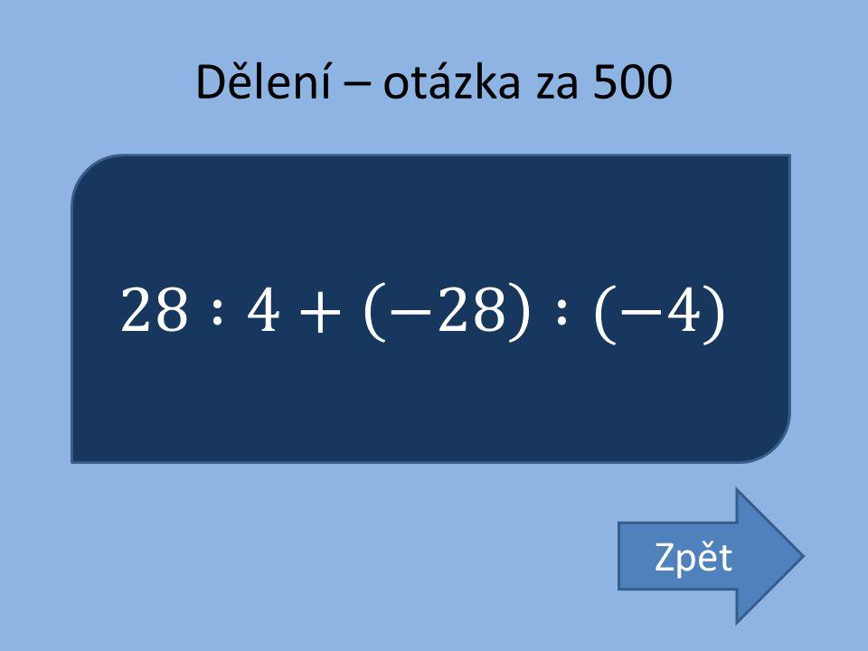 Dělení – otázka za 500 28 :4+ −28 :(−4) Zpět