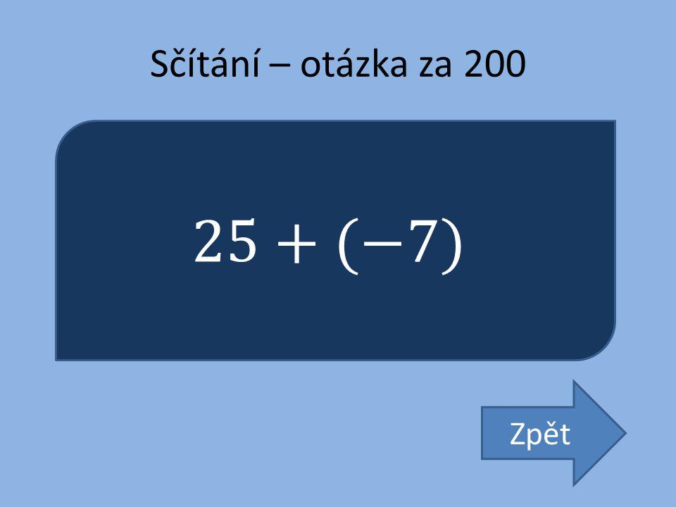 Sčítání – otázka za 200 25+(−7) Zpět