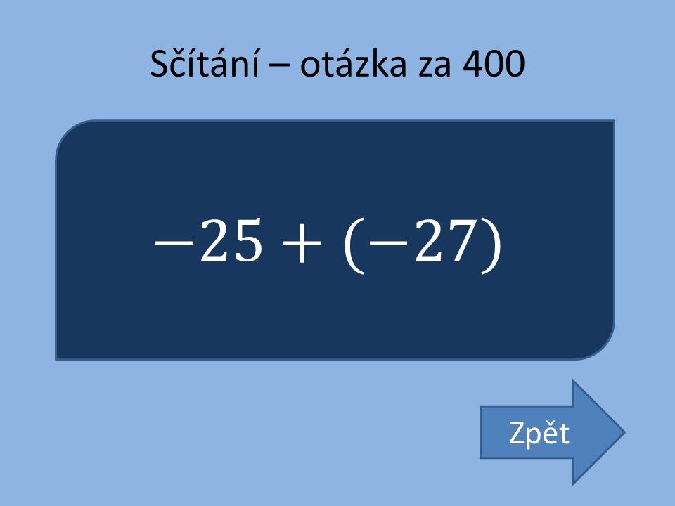 Sčítání – otázka za 400 −25+(−27) Zpět