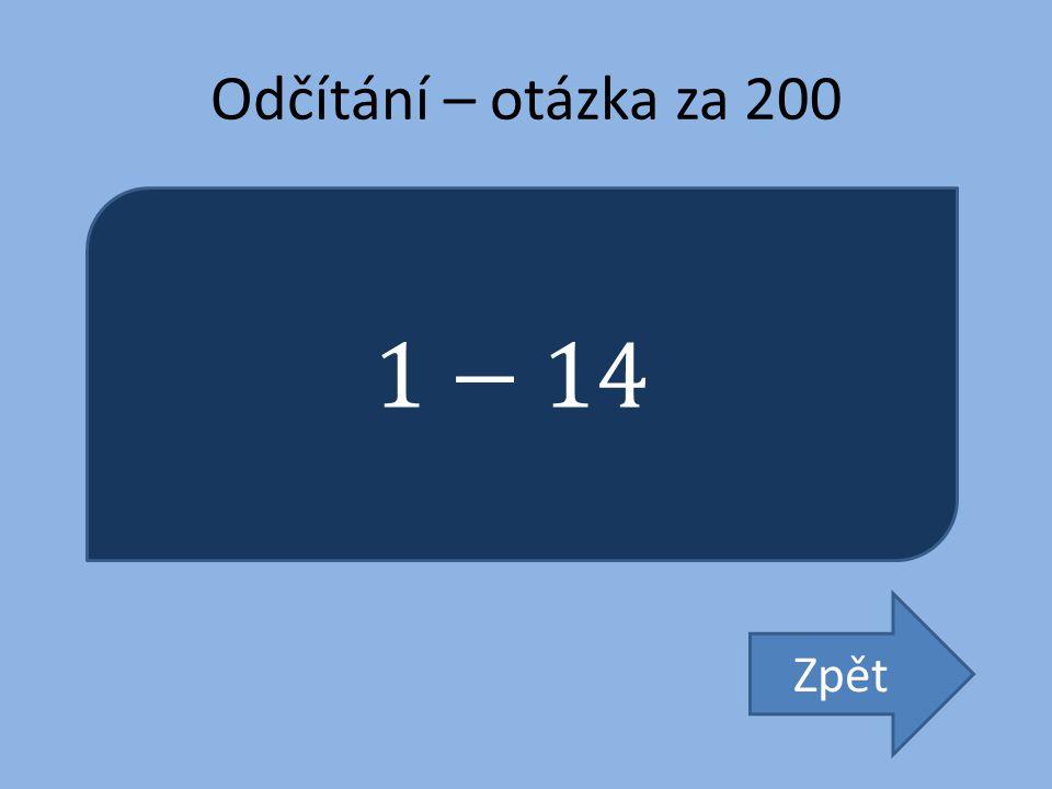 Odčítání – otázka za 200 1−14 Zpět