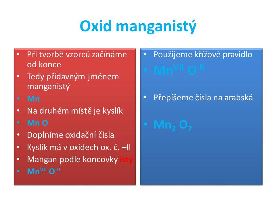 Oxid manganistý MnVII O-II Mn2 O7 Při tvorbě vzorců začínáme od konce