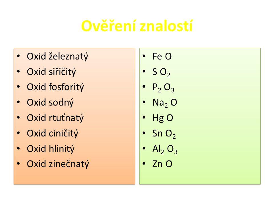 Ověření znalostí Oxid železnatý Oxid siřičitý Oxid fosforitý