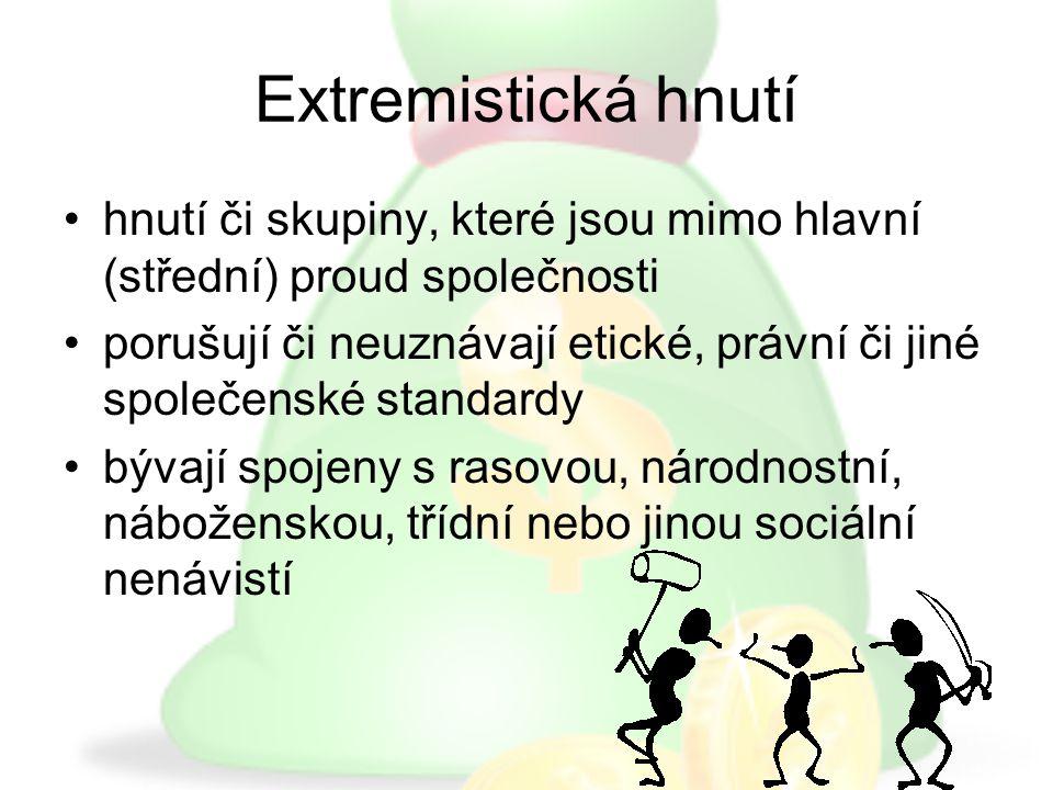 Extremistická hnutí hnutí či skupiny, které jsou mimo hlavní (střední) proud společnosti.