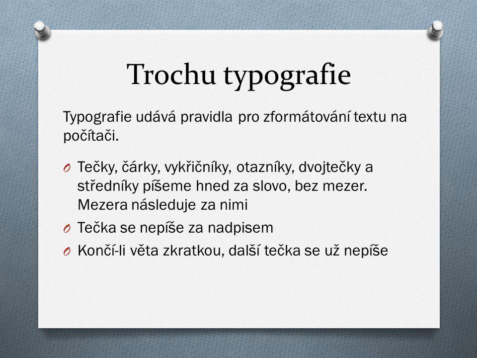 Trochu typografie Typografie udává pravidla pro zformátování textu na počítači.