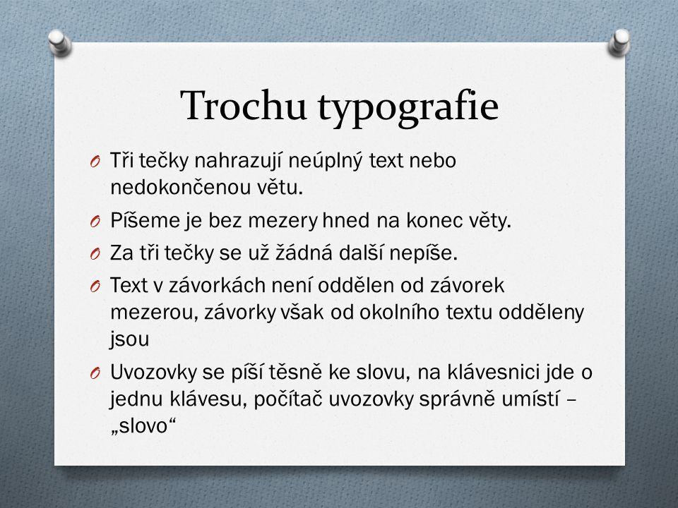 Trochu typografie Tři tečky nahrazují neúplný text nebo nedokončenou větu. Píšeme je bez mezery hned na konec věty.