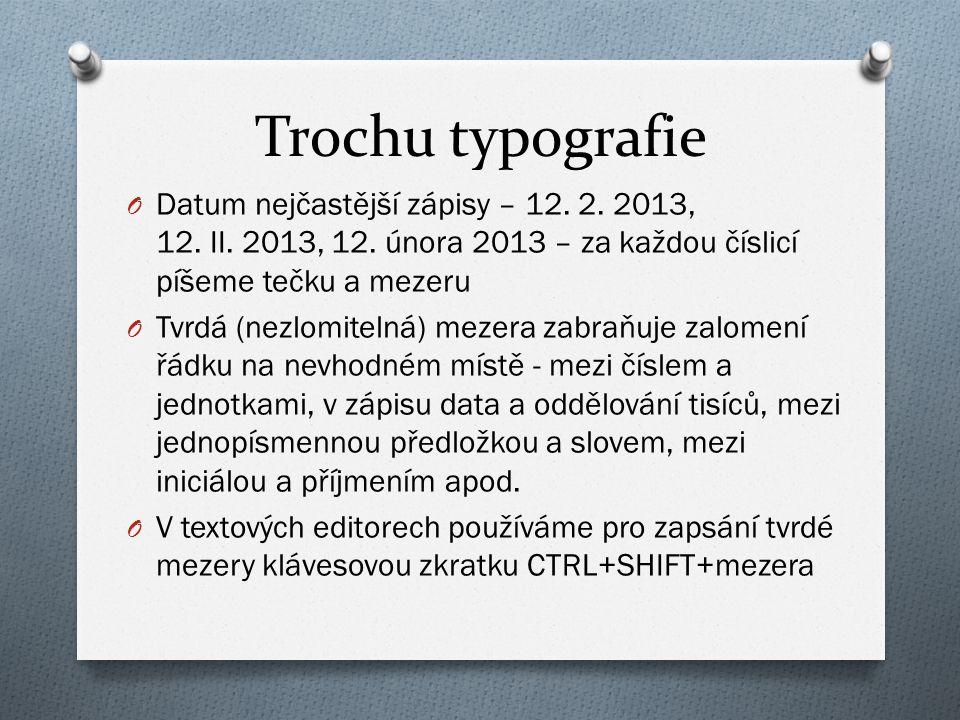 Trochu typografie Datum nejčastější zápisy – 12. 2. 2013, 12. II. 2013, 12. února 2013 – za každou číslicí píšeme tečku a mezeru.