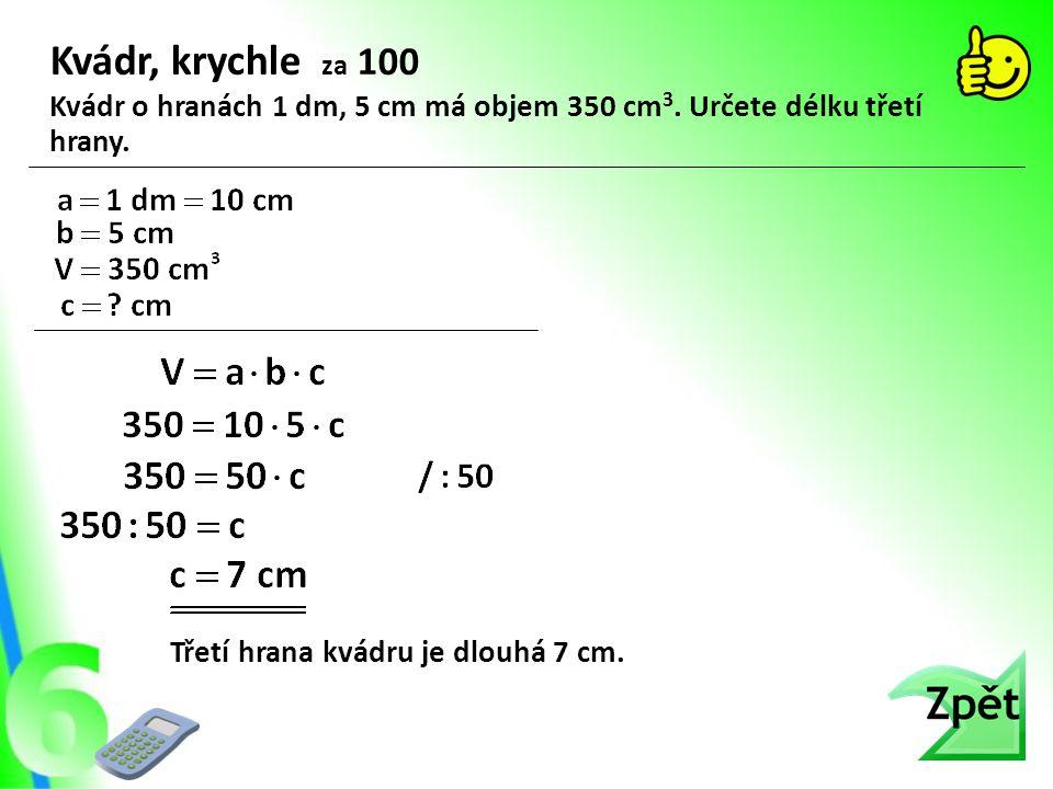 Kvádr, krychle za 100 Kvádr o hranách 1 dm, 5 cm má objem 350 cm3.