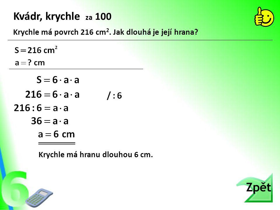 Kvádr, krychle za 100 Krychle má povrch 216 cm2. Jak dlouhá je její hrana.