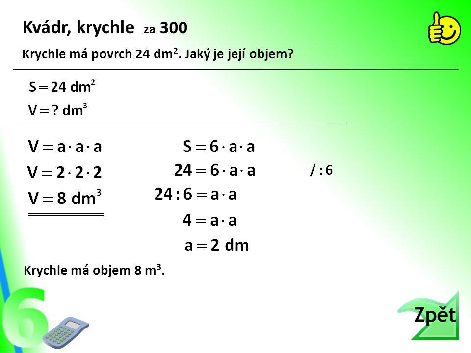 Kvádr, krychle za 300 Krychle má povrch 24 dm2. Jaký je její objem