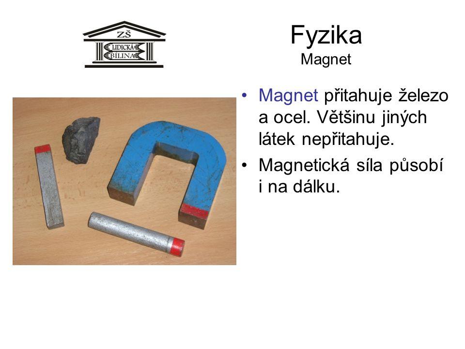 Fyzika Magnet Magnet přitahuje železo a ocel. Většinu jiných látek nepřitahuje.
