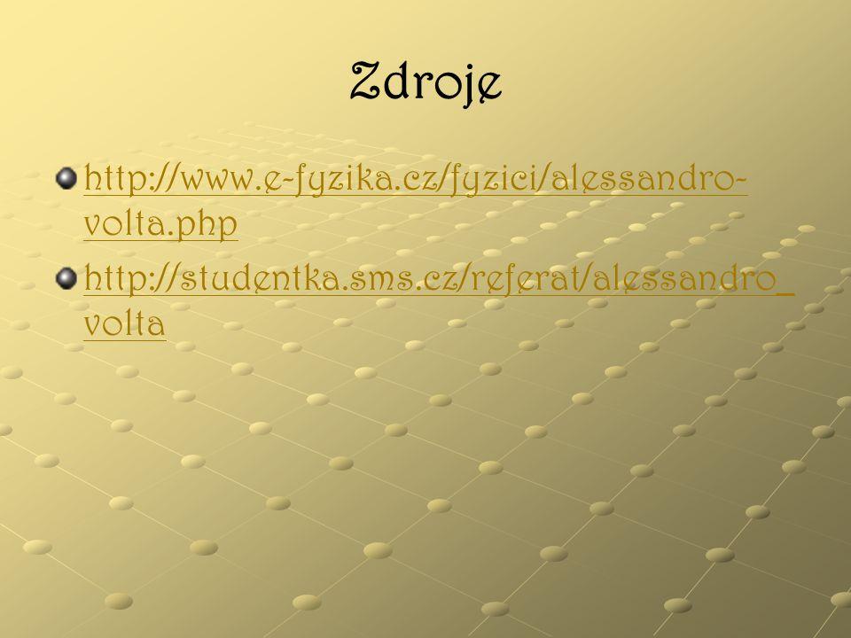 Zdroje http://www.e-fyzika.cz/fyzici/alessandro-volta.php
