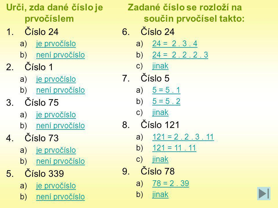 Zadané číslo se rozloží na součin prvočísel takto:
