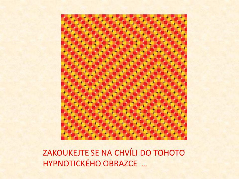 ZAKOUKEJTE SE NA CHVÍLI DO TOHOTO HYPNOTICKÉHO OBRAZCE …