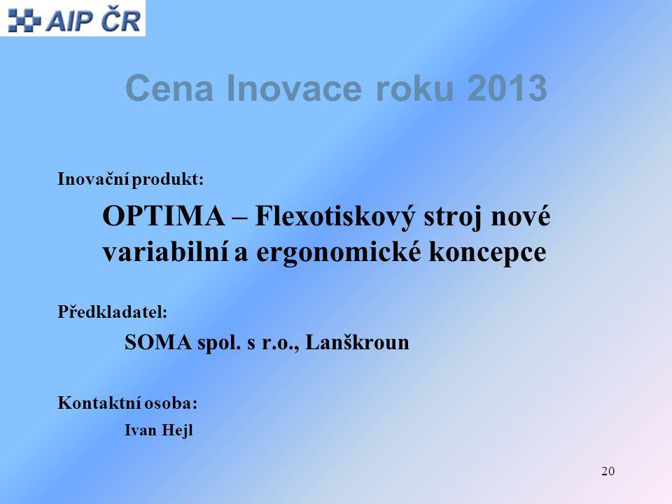 Cena Inovace roku 2013 Inovační produkt: OPTIMA – Flexotiskový stroj nové variabilní a ergonomické koncepce.