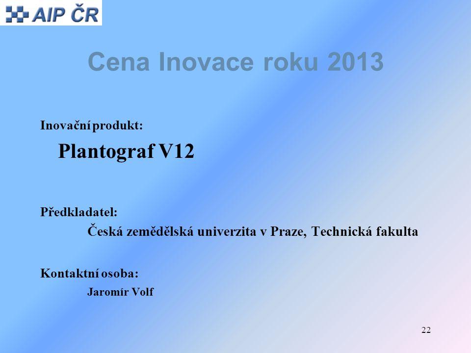 Cena Inovace roku 2013 Plantograf V12 Inovační produkt: Předkladatel: