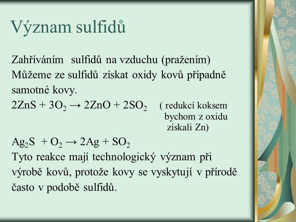 Význam sulfidů Zahříváním sulfidů na vzduchu (pražením)
