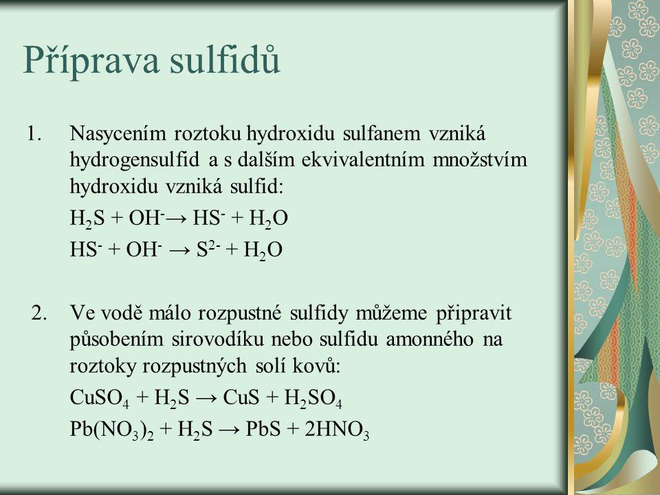 Příprava sulfidů Nasycením roztoku hydroxidu sulfanem vzniká hydrogensulfid a s dalším ekvivalentním množstvím hydroxidu vzniká sulfid: