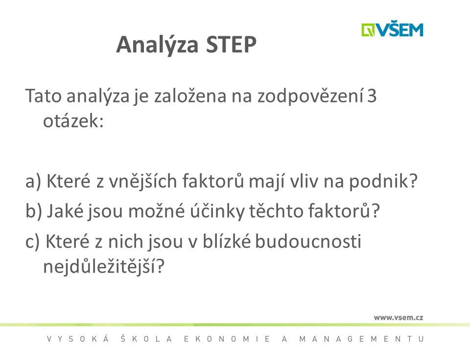 Analýza STEP Tato analýza je založena na zodpovězení 3 otázek: