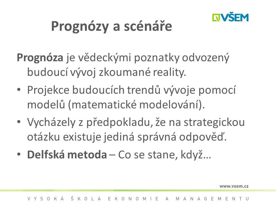 Prognózy a scénáře Prognóza je vědeckými poznatky odvozený budoucí vývoj zkoumané reality.