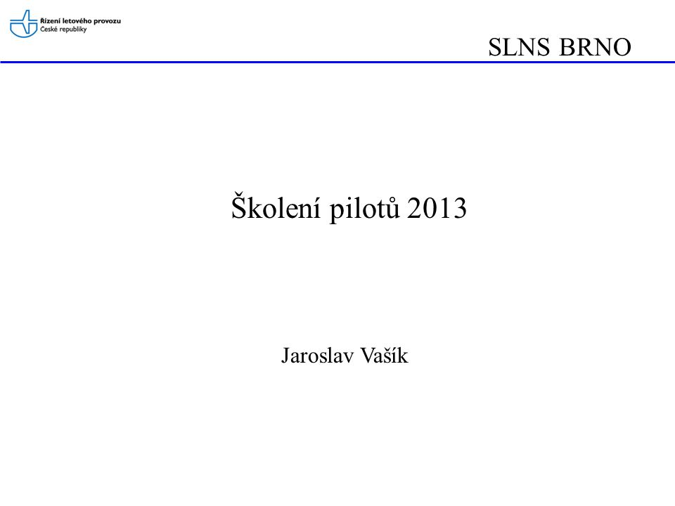 SLNS BRNO Školení pilotů 2013 Jaroslav Vašík