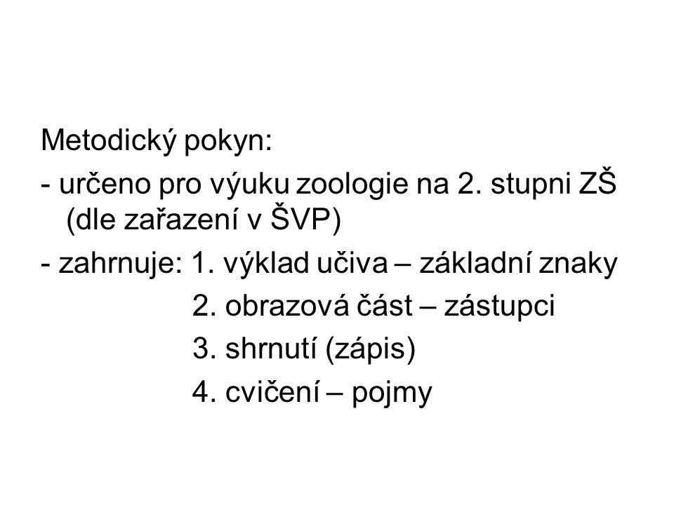 Metodický pokyn: - určeno pro výuku zoologie na 2. stupni ZŠ (dle zařazení v ŠVP) - zahrnuje: 1. výklad učiva – základní znaky.