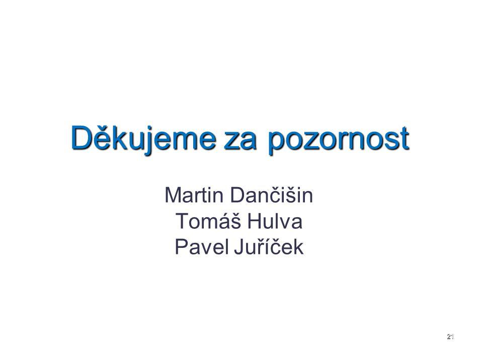 Děkujeme za pozornost Martin Dančišin Tomáš Hulva Pavel Juříček