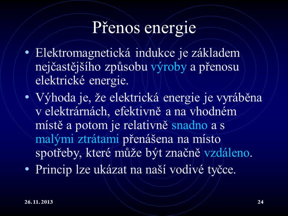 Přenos energie Elektromagnetická indukce je základem nejčastějšího způsobu výroby a přenosu elektrické energie.