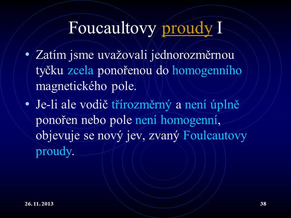 Foucaultovy proudy I Zatím jsme uvažovali jednorozměrnou tyčku zcela ponořenou do homogenního magnetického pole.