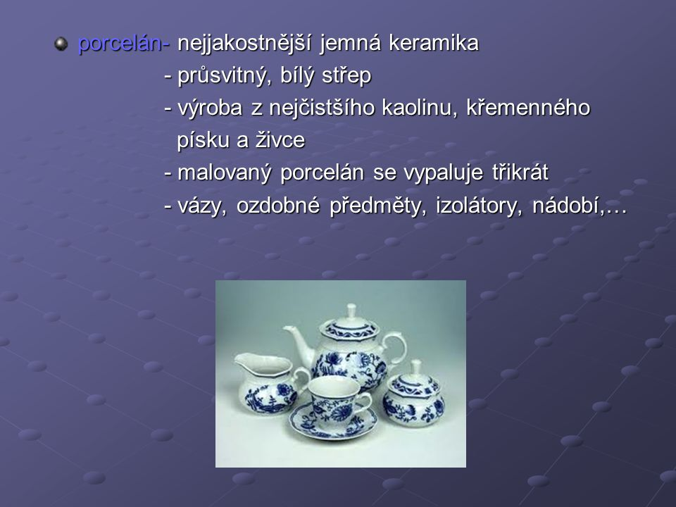 porcelán- nejjakostnější jemná keramika