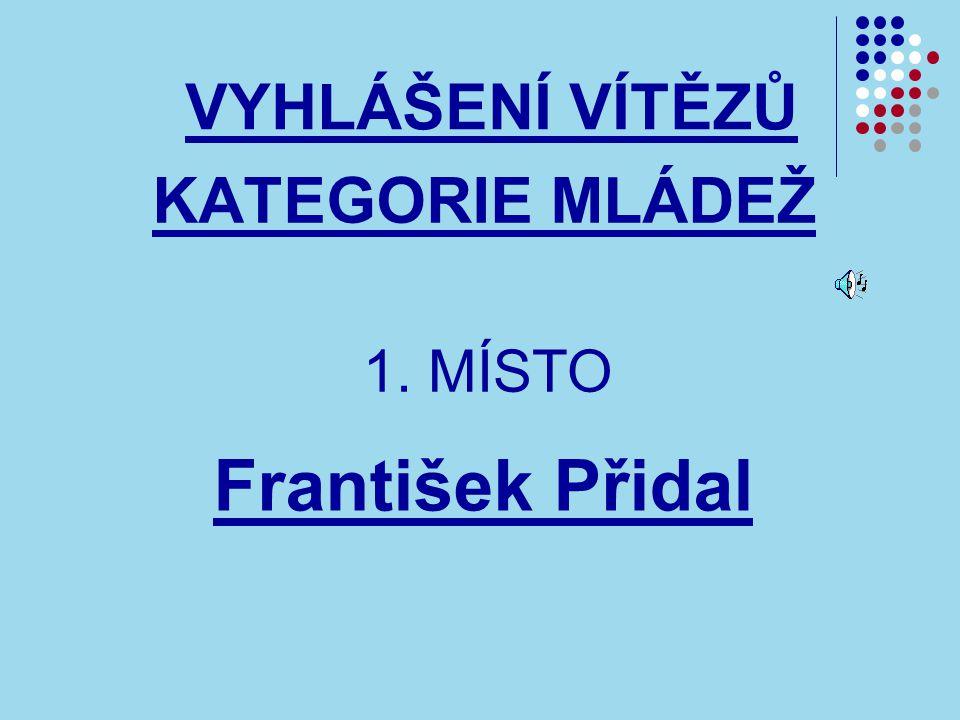 VYHLÁŠENÍ VÍTĚZŮ KATEGORIE MLÁDEŽ 1. MÍSTO František Přidal
