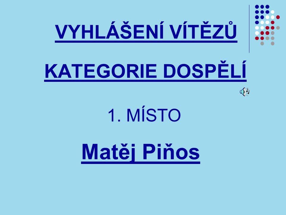 VYHLÁŠENÍ VÍTĚZŮ KATEGORIE DOSPĚLÍ 1. MÍSTO Matěj Piňos