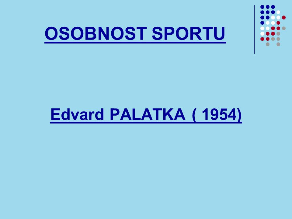 OSOBNOST SPORTU Edvard PALATKA ( 1954)