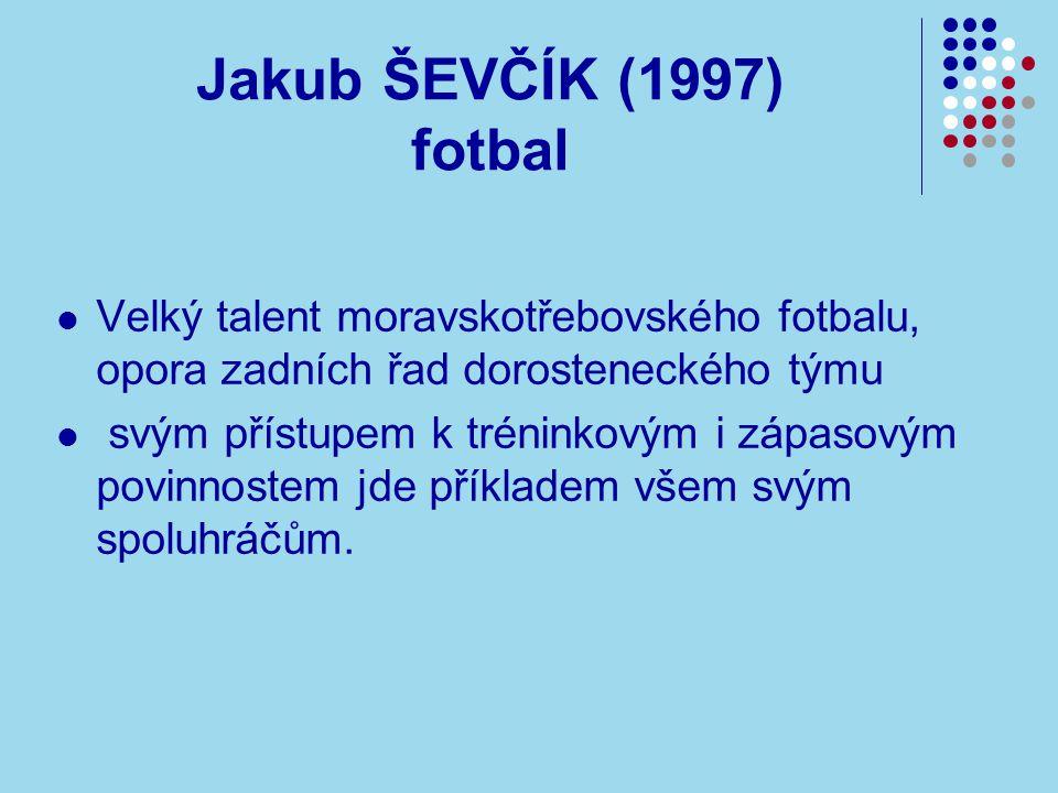 Jakub ŠEVČÍK (1997) fotbal Velký talent moravskotřebovského fotbalu, opora zadních řad dorosteneckého týmu.