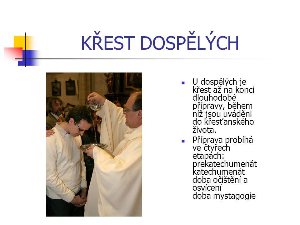 KŘEST DOSPĚLÝCH U dospělých je křest až na konci dlouhodobé přípravy, během níž jsou uváděni do křesťanského života.