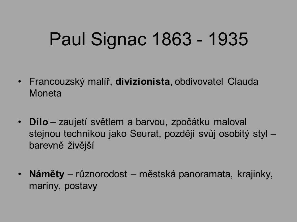 Paul Signac 1863 - 1935 Francouzský malíř, divizionista, obdivovatel Clauda Moneta.