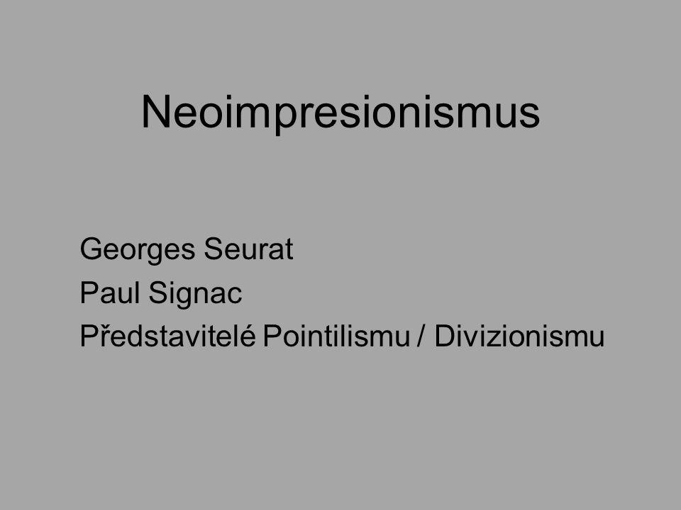 Neoimpresionismus Georges Seurat Paul Signac Představitelé Pointilismu / Divizionismu