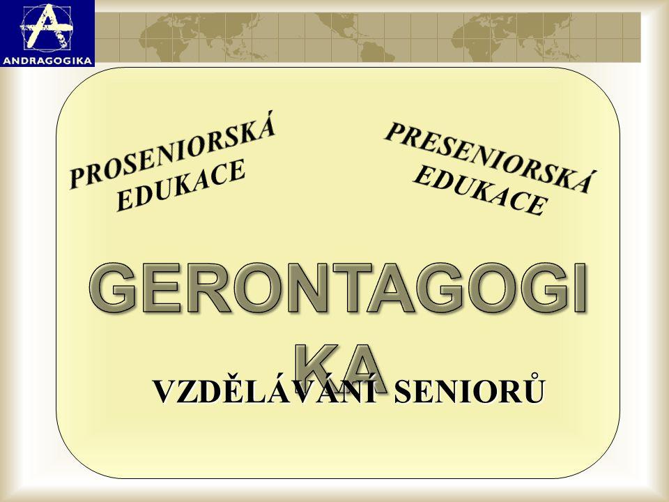 GERONTAGOGIKA VZDĚLÁVÁNÍ SENIORŮ PROSENIORSKÁ PRESENIORSKÁ EDUKACE