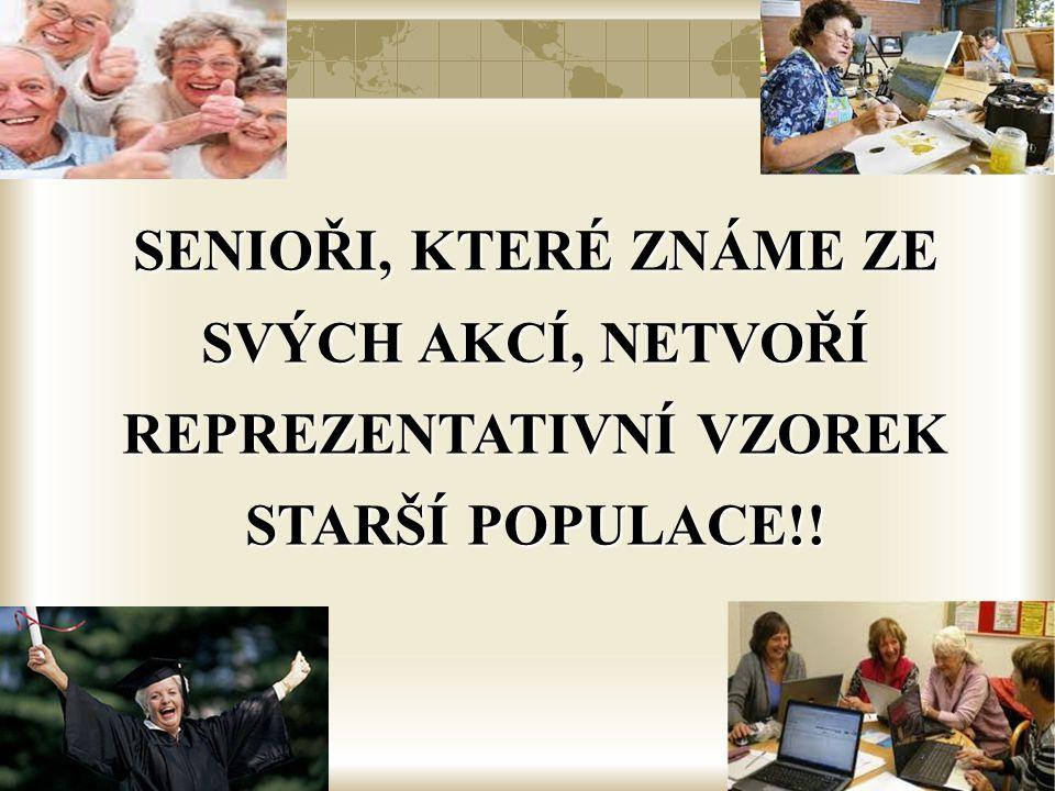 SENIOŘI, KTERÉ ZNÁME ZE SVÝCH AKCÍ, NETVOŘÍ REPREZENTATIVNÍ VZOREK STARŠÍ POPULACE!!
