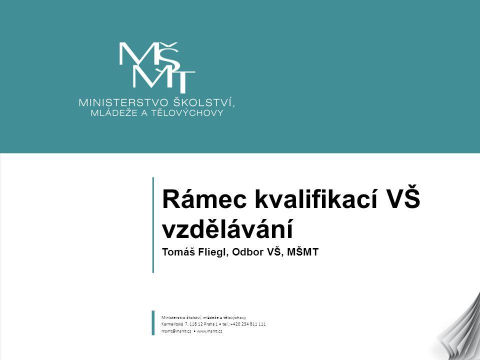 Rámec kvalifikací VŠ vzdělávání Tomáš Fliegl, Odbor VŠ, MŠMT